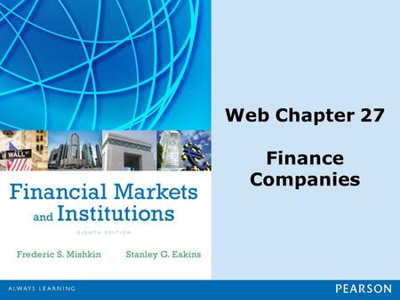 Web Chapter 27 Finance Companies. Copyright ©2015 Pearson Education, Inc. All rights reserved.27-1 Chapter Preview Suppose you need to buy a car, but.
