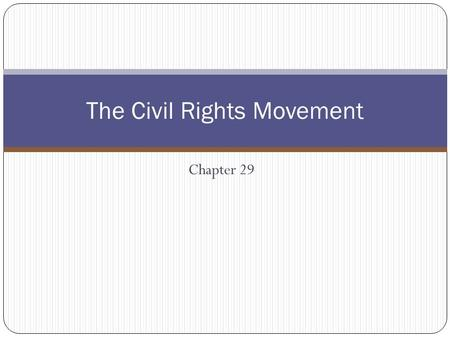 Chapter 29 The Civil Rights Movement. Section 1: The Movement Begins 1. Origins of the Movement 2. The Civil Rights Movement Begins 3. African American.