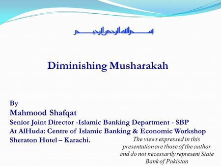 Diminishing Musharakah By Mahmood Shafqat Senior Joint Director -Islamic Banking Department - SBP At AlHuda: Centre of Islamic Banking & Economic Workshop.