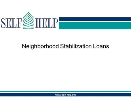 Www.self-help.org Neighborhood Stabilization Loans www.self-help.org.