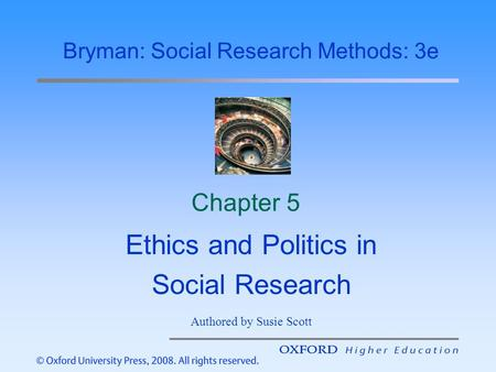 Chapter 5 Ethics and Politics in Social Research Bryman: Social Research Methods: 3e Authored by Susie Scott.