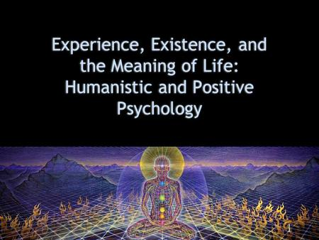 © 2013 W. W. Norton & Company, Inc. Experience, Existence, and the Meaning of Life: Humanistic and Positive Psychology 1.