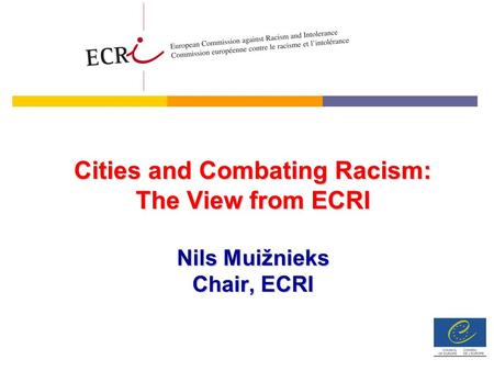 Cities and Combating Racism: The View from ECRI Nils Muižnieks Chair, ECRI.