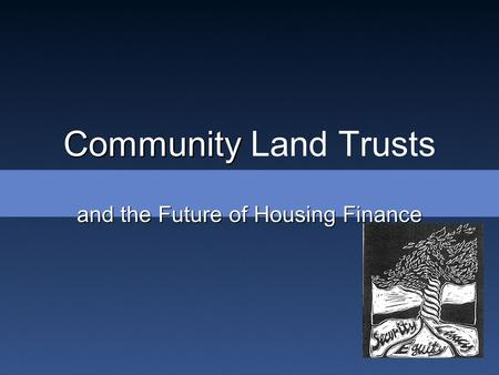 Community Community Land Trusts and the Future of Housing Finance.