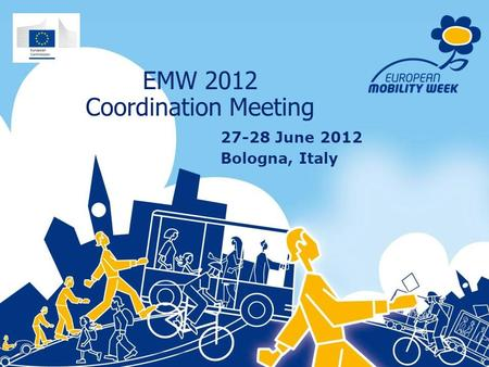 EMW 2012 Coordination Meeting 27-28 June 2012 Bologna, Italy.