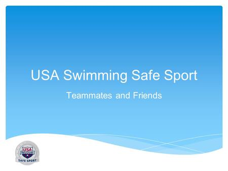 USA Swimming Safe Sport Teammates and Friends. What is your favorite part about swimming?