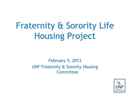 Fraternity & Sorority Life Housing Project February 5, 2013 UNF Fraternity & Sorority Housing Committee.