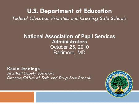Kevin Jennings Assistant Deputy Secretary Director, Office of Safe and Drug-Free Schools U.S. Department of Education Federal Education Priorities and.