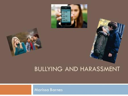 BULLYING AND HARASSMENT Marissa Barnes. Bullying  Bully: a blustering, quarrelsome, overbearing person who habitually badgers and intimidates others.