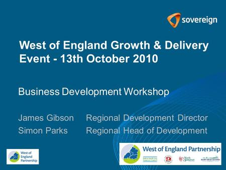 West of England Growth & Delivery Event - 13th October 2010 Business Development Workshop James GibsonRegional Development Director Simon ParksRegional.