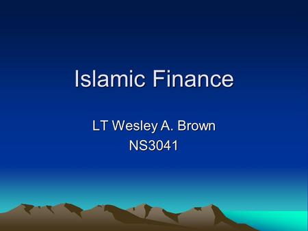 Islamic Finance LT Wesley A. Brown NS3041. Historic Foundations Shari'a -Tawhid (divine unity) -Khilafah (viceregency) -Adalah (justice) -Qirad (profit.