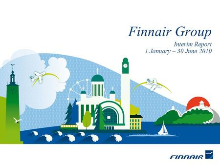 Interim Report 1 January – 30 June 2010 Finnair Group.