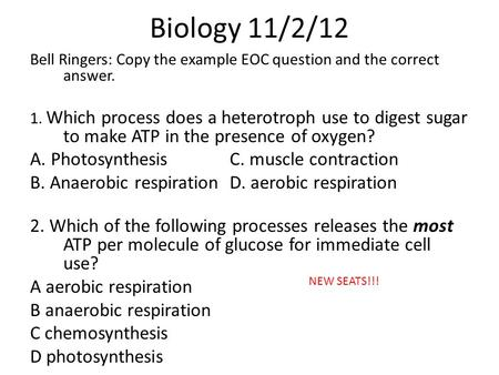 Biology 11/2/12 Bell Ringers: Copy the example EOC question and the correct answer. 1. Which process does a heterotroph use to digest sugar to make ATP.