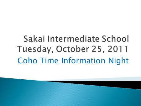 Coho Time Information Night.  To understand the history of Coho Time.  To understand some student data.  To understand the program components of Coho.