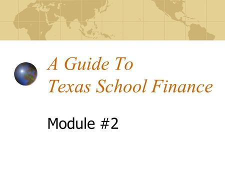 A Guide To Texas School Finance Module #2. Sources of Revenue Funding for Texas public school district budgets comes from 3 sources: local funds, primarily.