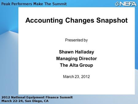 Accounting Changes Snapshot Presented by Shawn Halladay Managing Director The Alta Group March 23, 2012.
