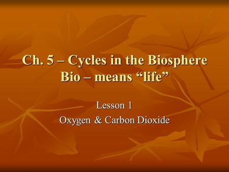"Ch. 5 – Cycles in the Biosphere Bio – means ""life"""