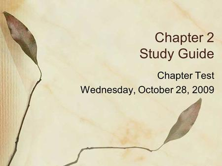 Chapter 2 Study Guide Chapter Test Wednesday, October 28, 2009.