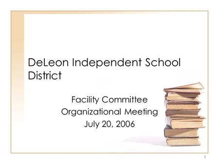 1 DeLeon Independent School District Facility Committee Organizational Meeting July 20, 2006.