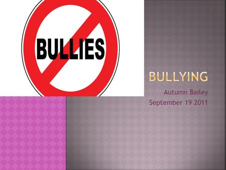 Autumn Bailey September 19 2011. Bulling is harmful to anyone who is being bullied by someone.