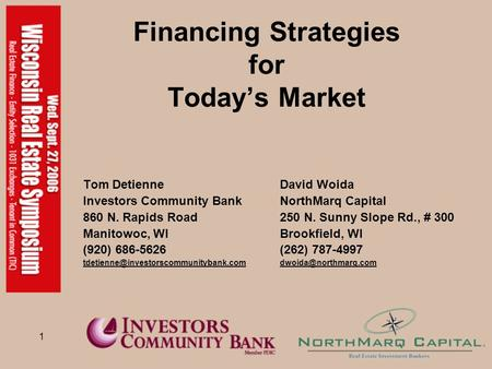 1 Financing Strategies for Today's Market Tom DetienneDavid Woida Investors Community BankNorthMarq Capital 860 N. Rapids Road250 N. Sunny Slope Rd., #