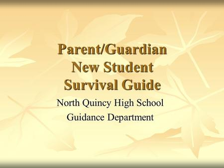 Parent/Guardian New Student Survival Guide North Quincy High School Guidance Department.