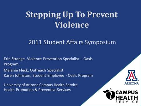 Stepping Up To Prevent Violence Erin Strange, Violence Prevention Specialist – Oasis Program Melanie Fleck, Outreach Specialist Karen Johnston, Student.