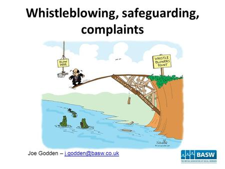 Whistleblowing, safeguarding, complaints Joe Godden –