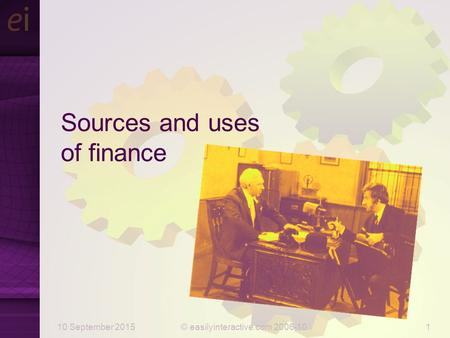 10 September 2015© easilyinteractive.com 2006-101 Sources and uses of finance.