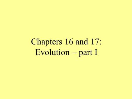 Chapters 16 and 17: Evolution – part I. Evolution – the process by which species change over time People in the 1800's did not believe in evolution Thought.