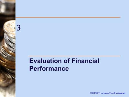 3 Evaluation of Financial Performance ©2006 Thomson/South-Western.