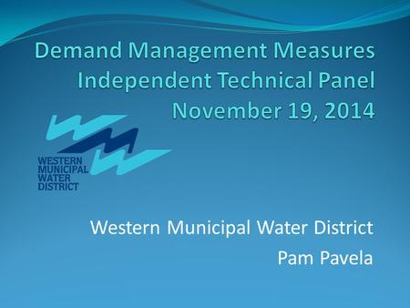Western Municipal Water District Pam Pavela. Western MWD background Mission: To provide water supply, wastewater disposal, and water resource management.