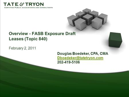 Overview - FASB Exposure Draft Leases (Topic 840) February 2, 2011 Douglas Boedeker, CPA, CMA 202-419-5106.