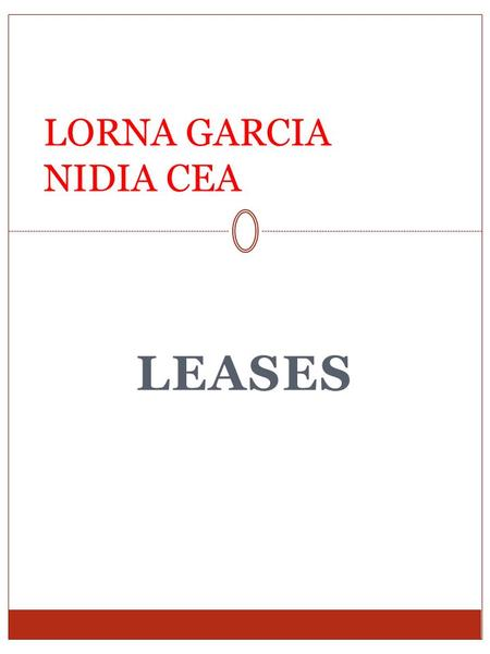 LEASES LORNA GARCIA NIDIA CEA. Finance Lease Operating Lease A lease is classified as a FINANCE LEASE if it transfers substantially all the risks and.