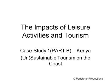 The Impacts of Leisure Activities and Tourism Case-Study 1(PART B) – Kenya (Un)Sustainable Tourism on the Coast © Penstone Productions.