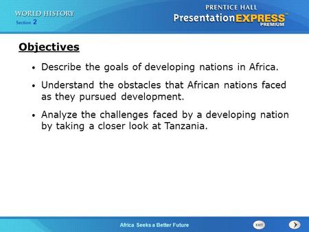 Section 2 Africa Seeks a Better Future Describe the goals of developing nations in Africa. Understand the obstacles that African nations faced as they.