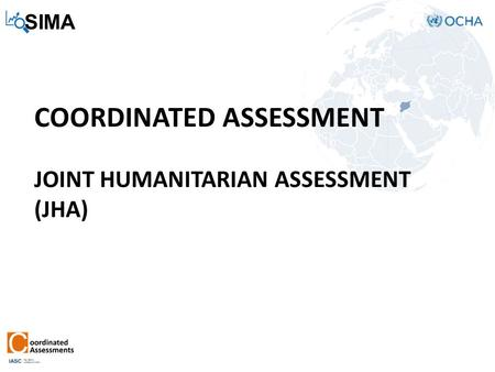 SIMA COORDINATED ASSESSMENT JOINT HUMANITARIAN ASSESSMENT (JHA)