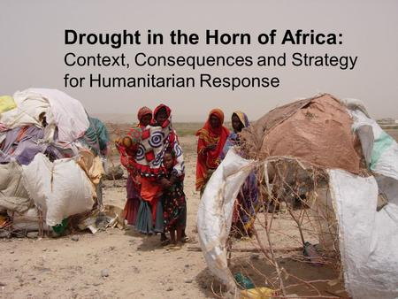 Drought in the Horn of Africa: Context, Consequences and Strategy for Humanitarian Response.