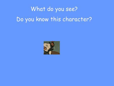 What do you see? Do you know this character?. What do you see NOW?