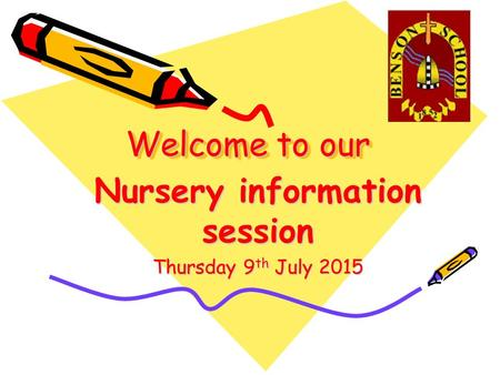 Welcome to our Nursery information session Thursday 9 th July 2015.
