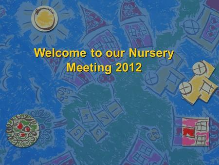 Welcome to our Nursery Meeting 2012. Attendance at Church n 12 O'clock family mass at St John's Church every Sunday. n Your child will learn the sign.