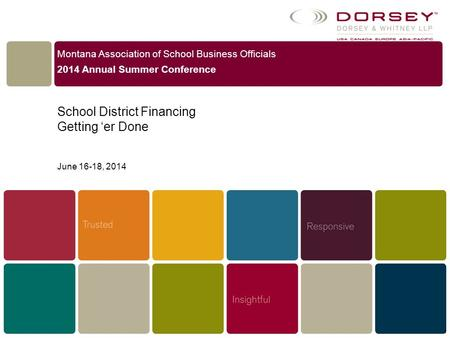 Montana Association of School Business Officials 2014 Annual Summer Conference School District Financing Getting 'er Done June 16-18, 2014 1.