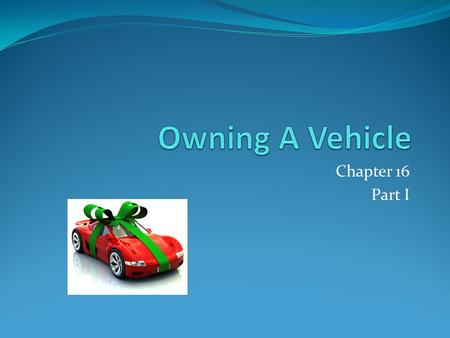 "Chapter 16 Part I. Laws of Ownership There are laws from different sources to protect buyers and sellers Vehicles are considered ""goods"" The ""Uniform."
