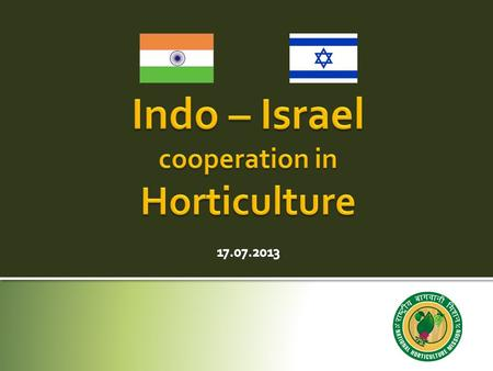 Indo-Israel Work Plan signed in May 2006 during visit to Israel by Hon'ble Agriculture Minister Indo-Israel Joint Working Group Meeting on Agriculture.
