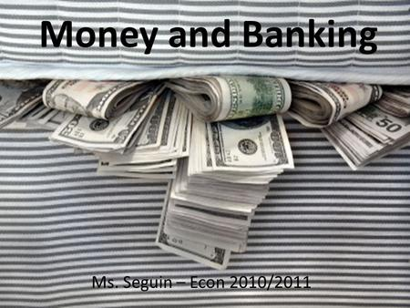Money and Banking Ms. Seguin – Econ 2010/2011. Unbanked Households About 10 million households are unbanked.