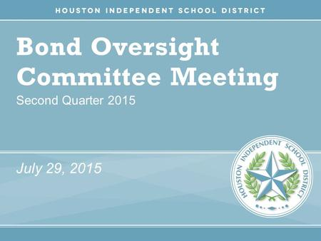 Bond Oversight Committee Meeting Second Quarter 2015 July 29, 2015.