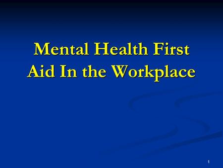 1 Mental Health First Aid In the Workplace. 2 Learning Objectives 1. Participants will learn the prevalence, effects and costs of mental health issues.