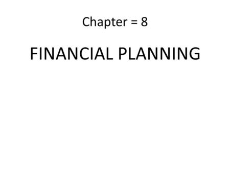 "Chapter = 8 FINANCIAL PLANNING. Financial Planning ""Financial Planning pertains to the function of finance and includes the determination of the firm's."