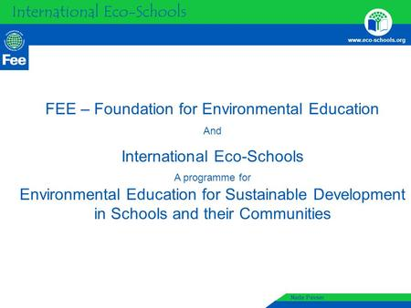 International Eco-Schools www.eco-schools.org Event name Location and Date International Eco-Schools www.eco-schools.org Nada Pavser FEE – Foundation for.