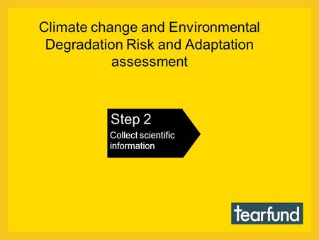 Climate change and Environmental Degradation Risk and Adaptation assessment Step 2 Collect scientific information.